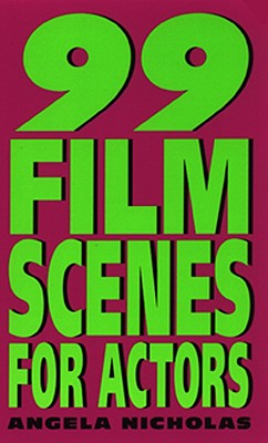99 Film Scenes for Actors By Nicholas, Angela